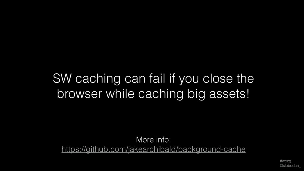 #wczg @slobodan_ SW caching can fail if you cl...