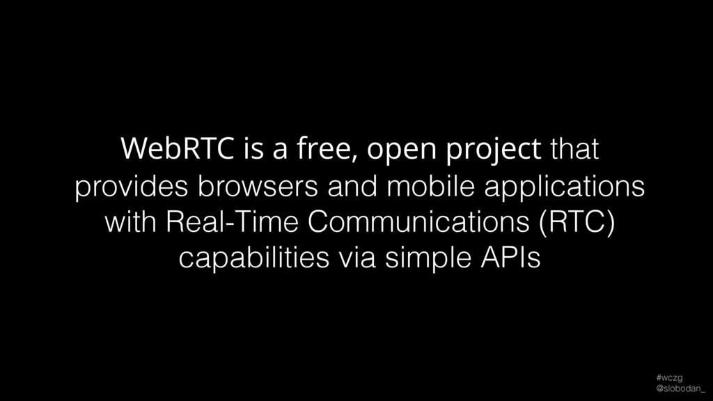 #wczg @slobodan_ WebRTC is a free, open projec...
