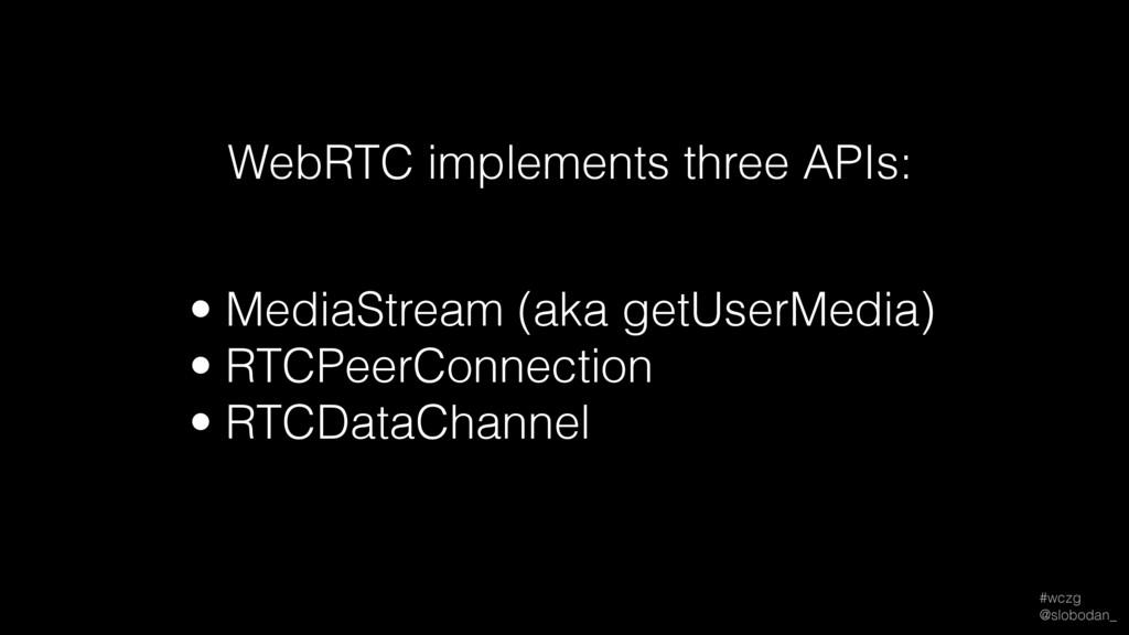 #wczg @slobodan_ • MediaStream (aka getUserMed...