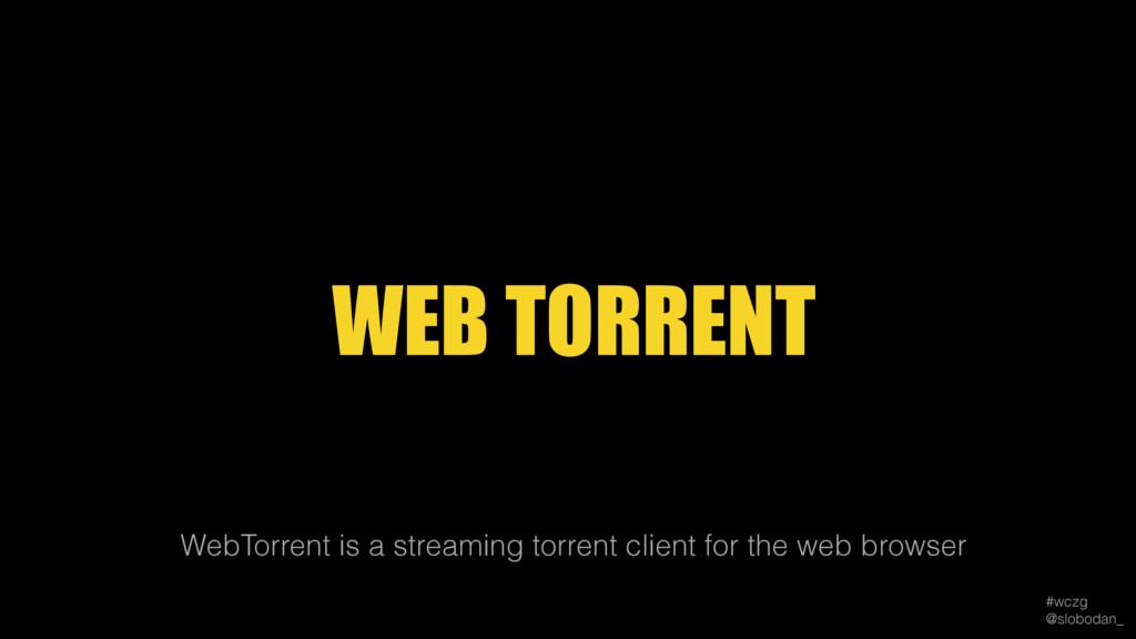 #wczg @slobodan_ WebTorrent is a streaming tor...