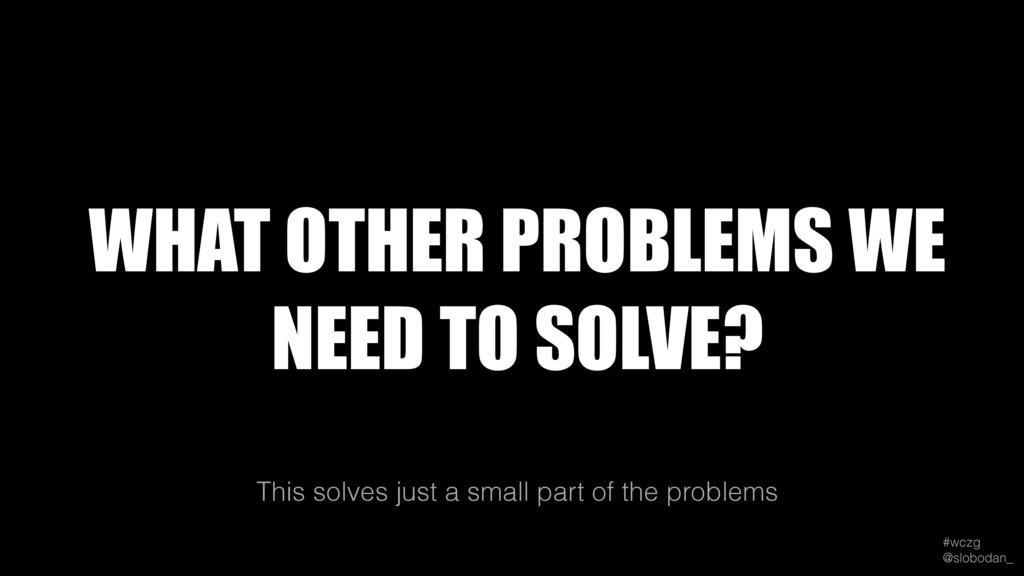 #wczg @slobodan_ This solves just a small part...