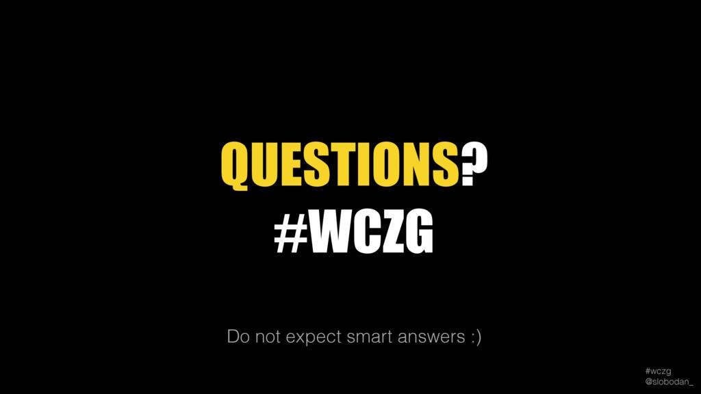 #wczg @slobodan_ Do not expect smart answers :...