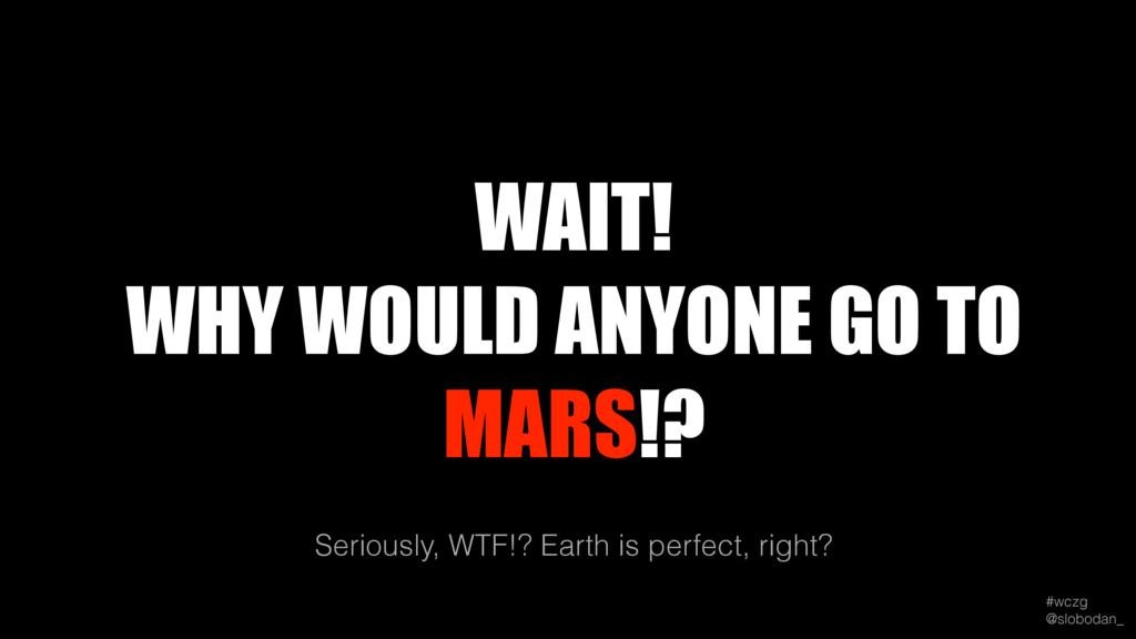 #wczg @slobodan_ Seriously, WTF!? Earth is per...
