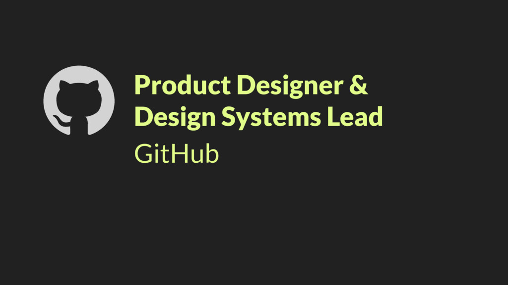 Product Designer & Design Systems Lead GitHub !