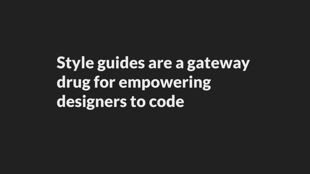 Style guides are a gateway 