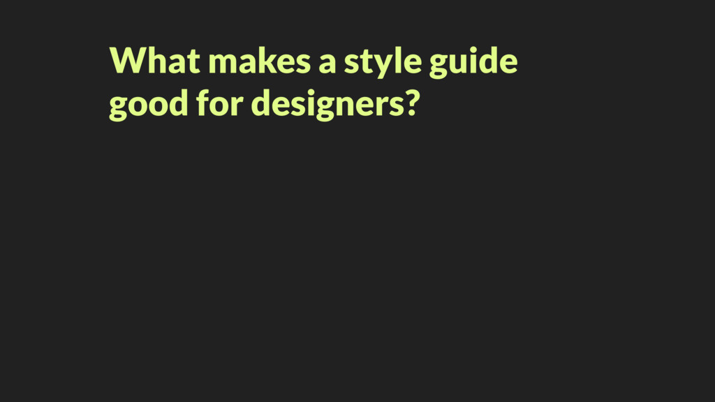 What makes a style guide good for designers?