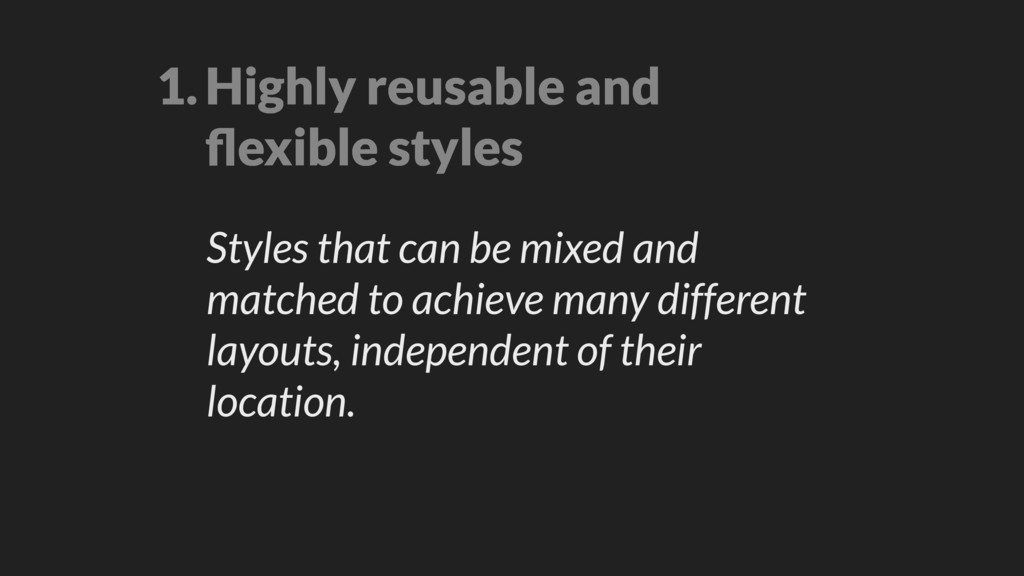 1.Highly reusable and flexible styles Styles tha...