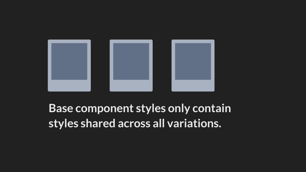 Base component styles only contain styles share...