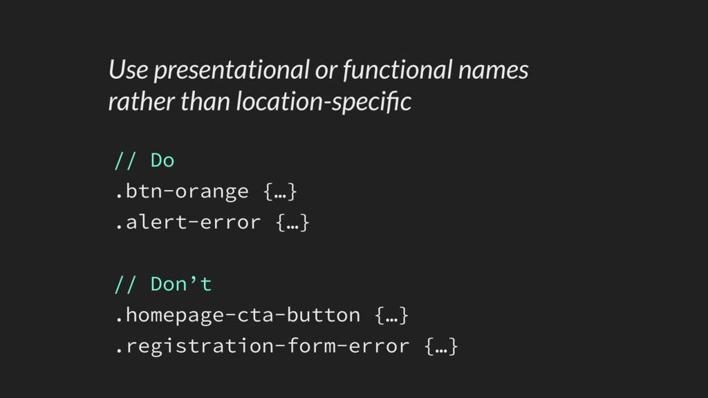 // Do .btn-orange {…} .alert-error {…} // Don't...