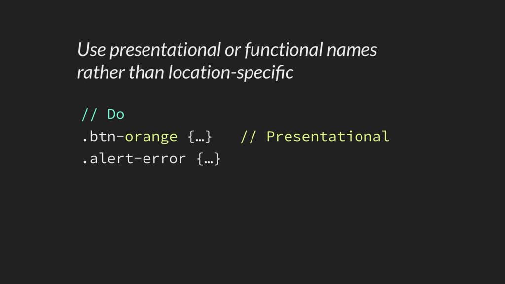 // Do .btn-orange {…} // Presentational .alert-...