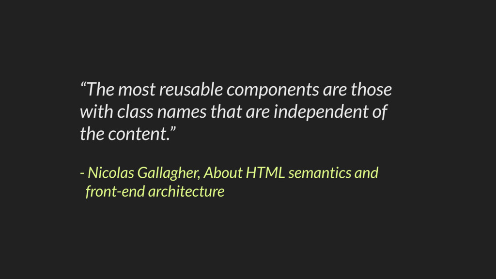 """The most reusable components are those with cl..."