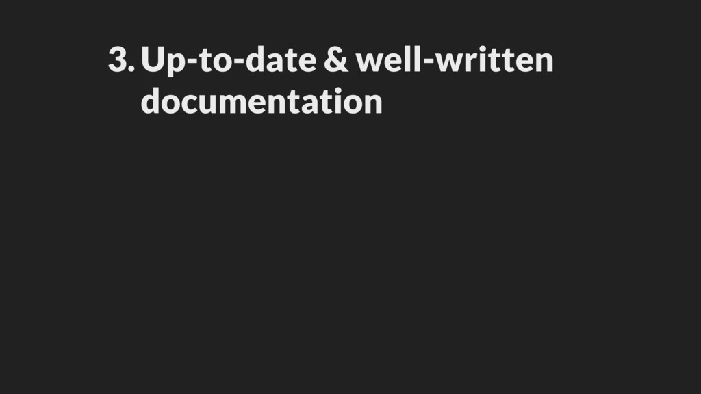 3.Up-to-date & well-written documentation