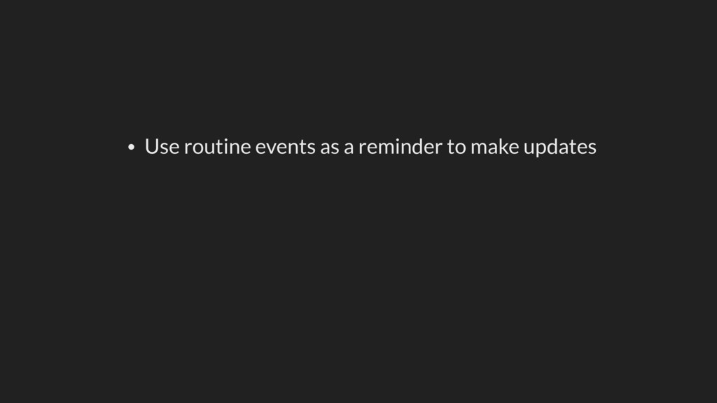• Use routine events as a reminder to make upda...
