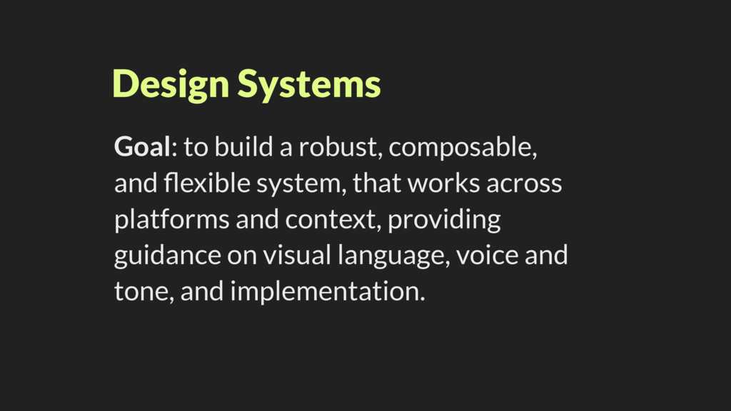 Design Systems Goal: to build a robust, composa...