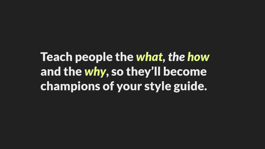 Teach people the what, the how and the why, so ...
