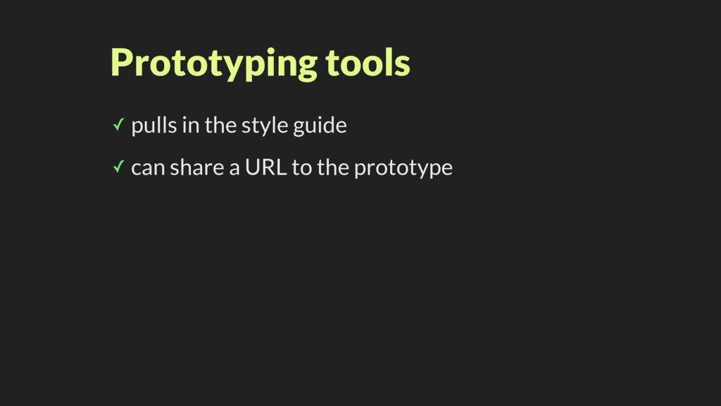 Prototyping tools ✓ pulls in the style guide ✓ ...
