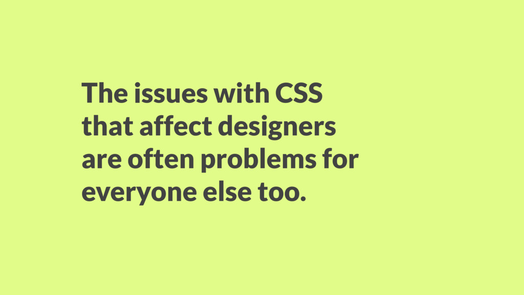 The issues with CSS that affect designers are o...