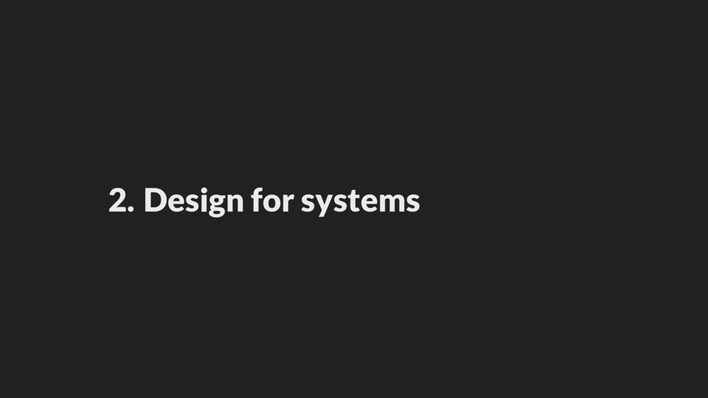 2. Design for systems