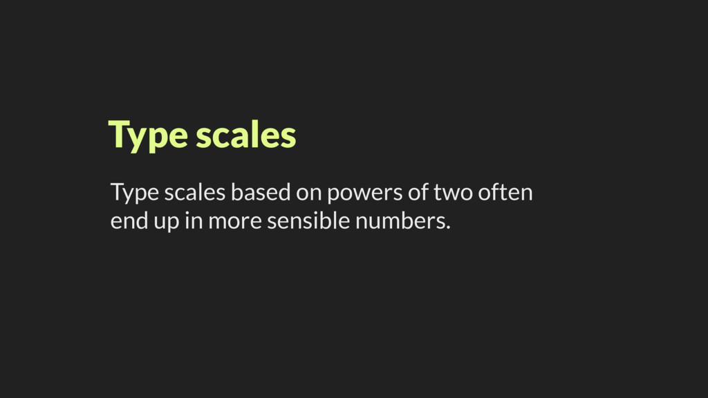 Type scales Type scales based on powers of two ...