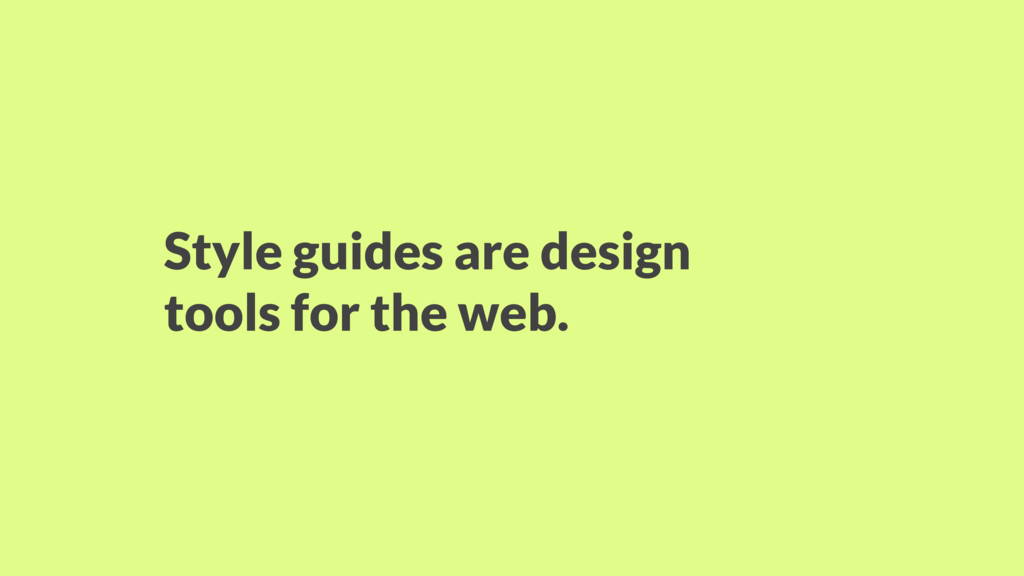 Style guides are design tools for the web.
