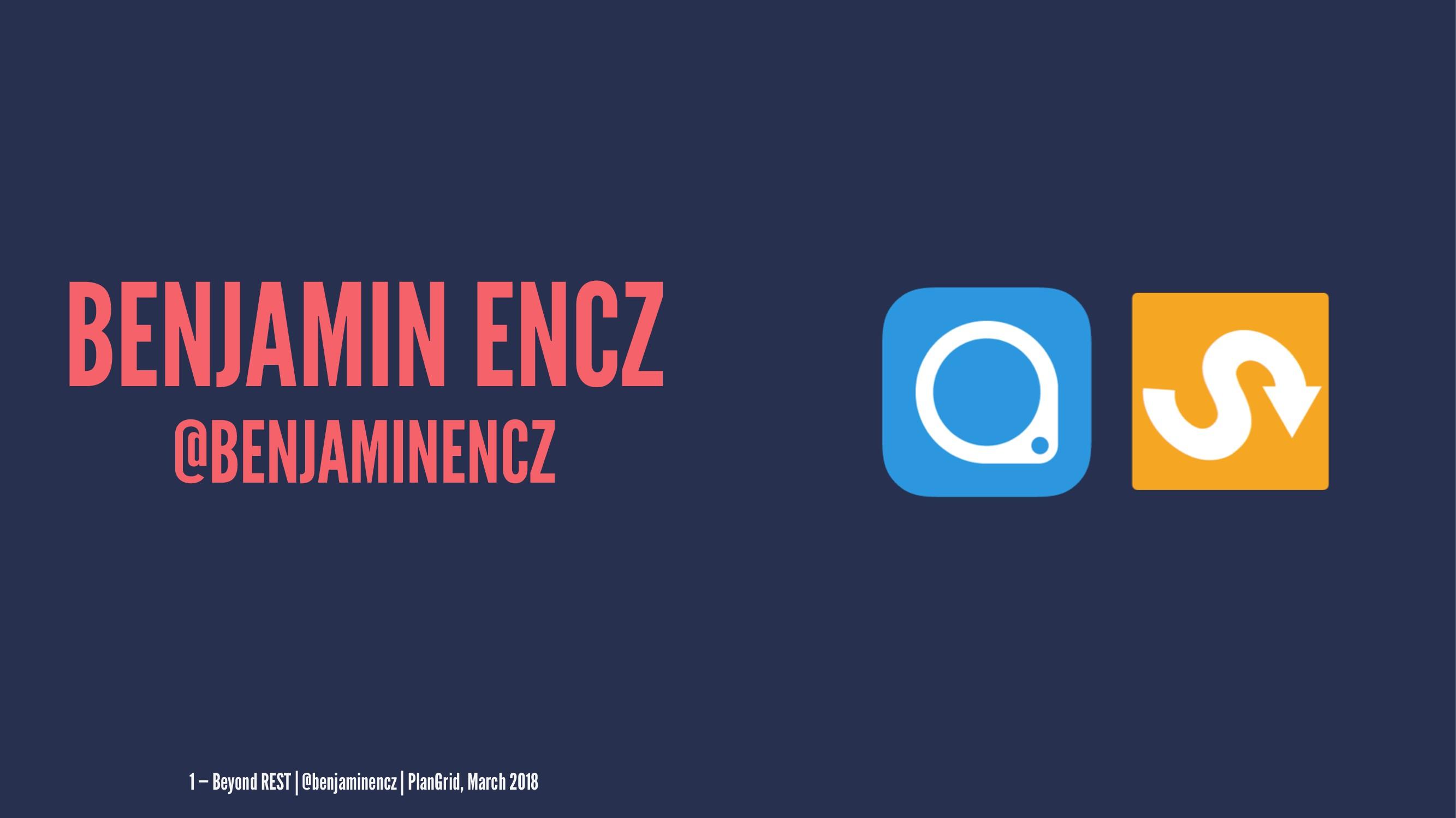 BENJAMIN ENCZ @BENJAMINENCZ 1 — Beyond REST | @...