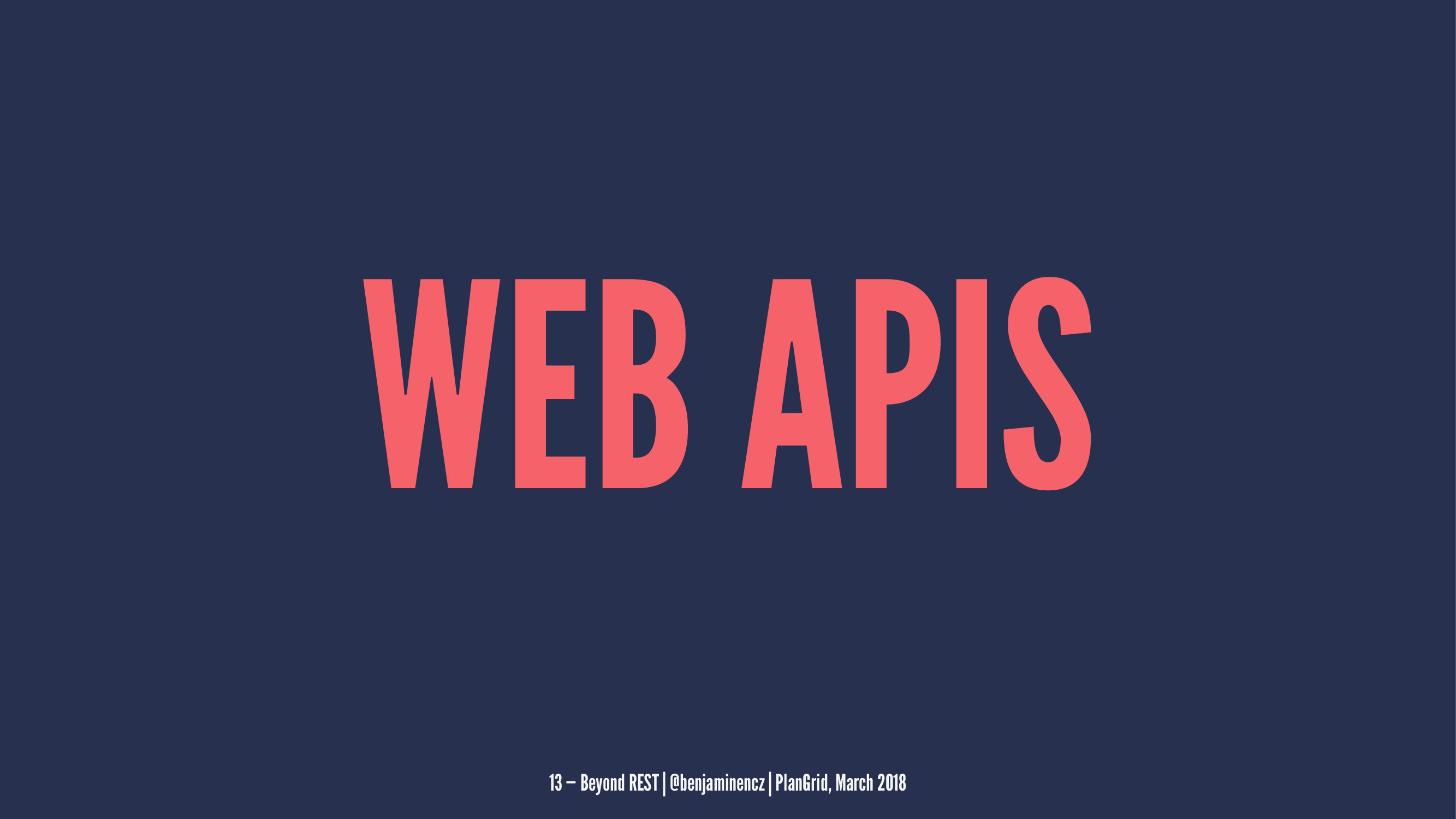 WEB APIS 13 — Beyond REST | @benjaminencz | Pla...