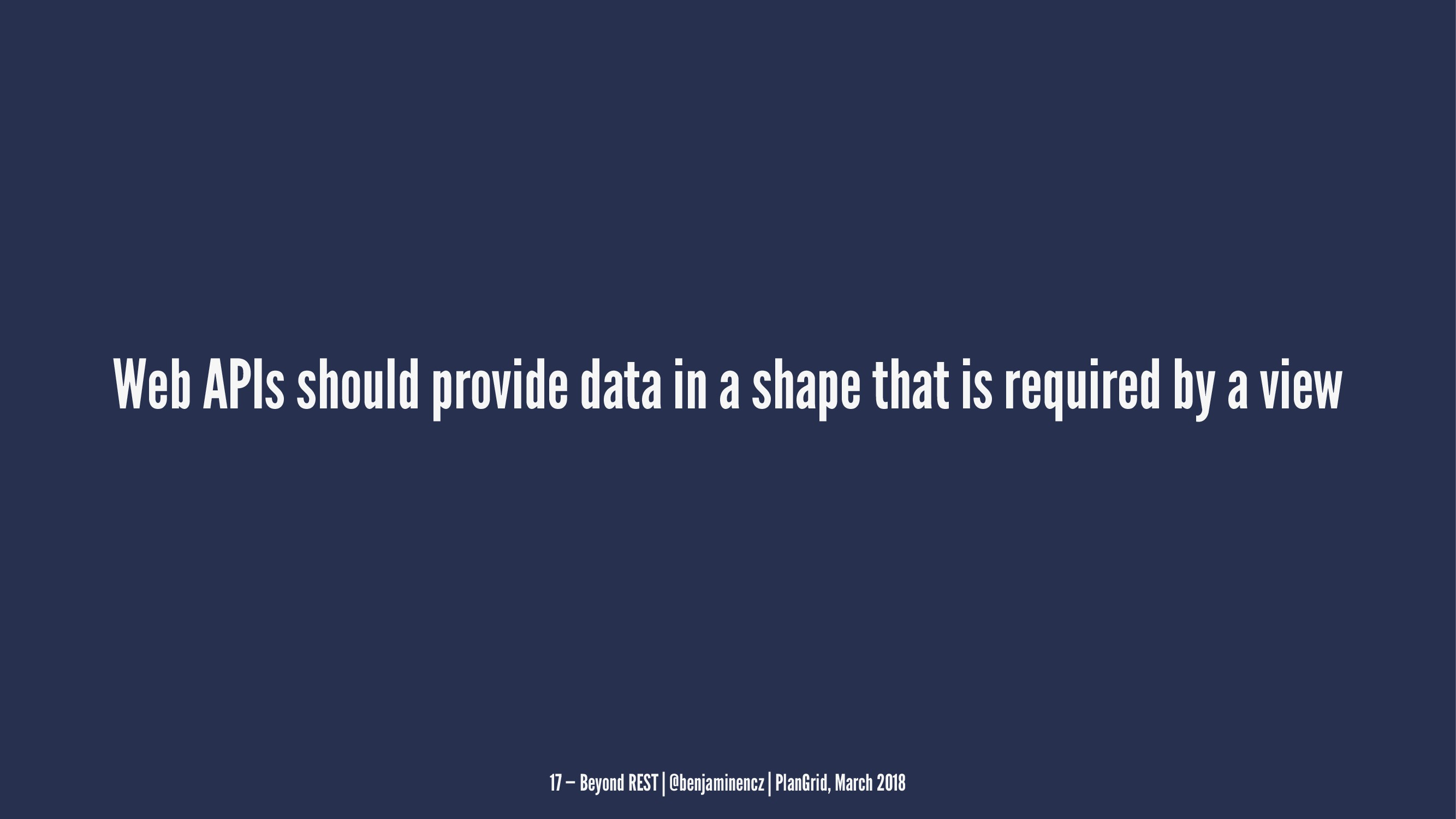 Web APIs should provide data in a shape that is...
