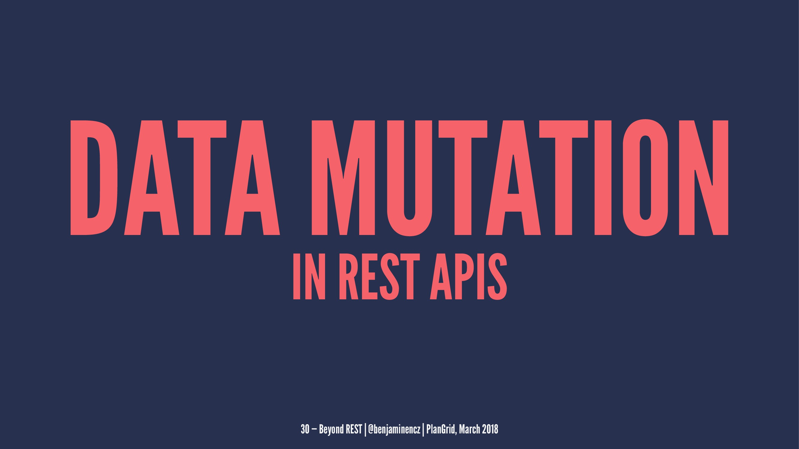 DATA MUTATION IN REST APIS 30 — Beyond REST | @...