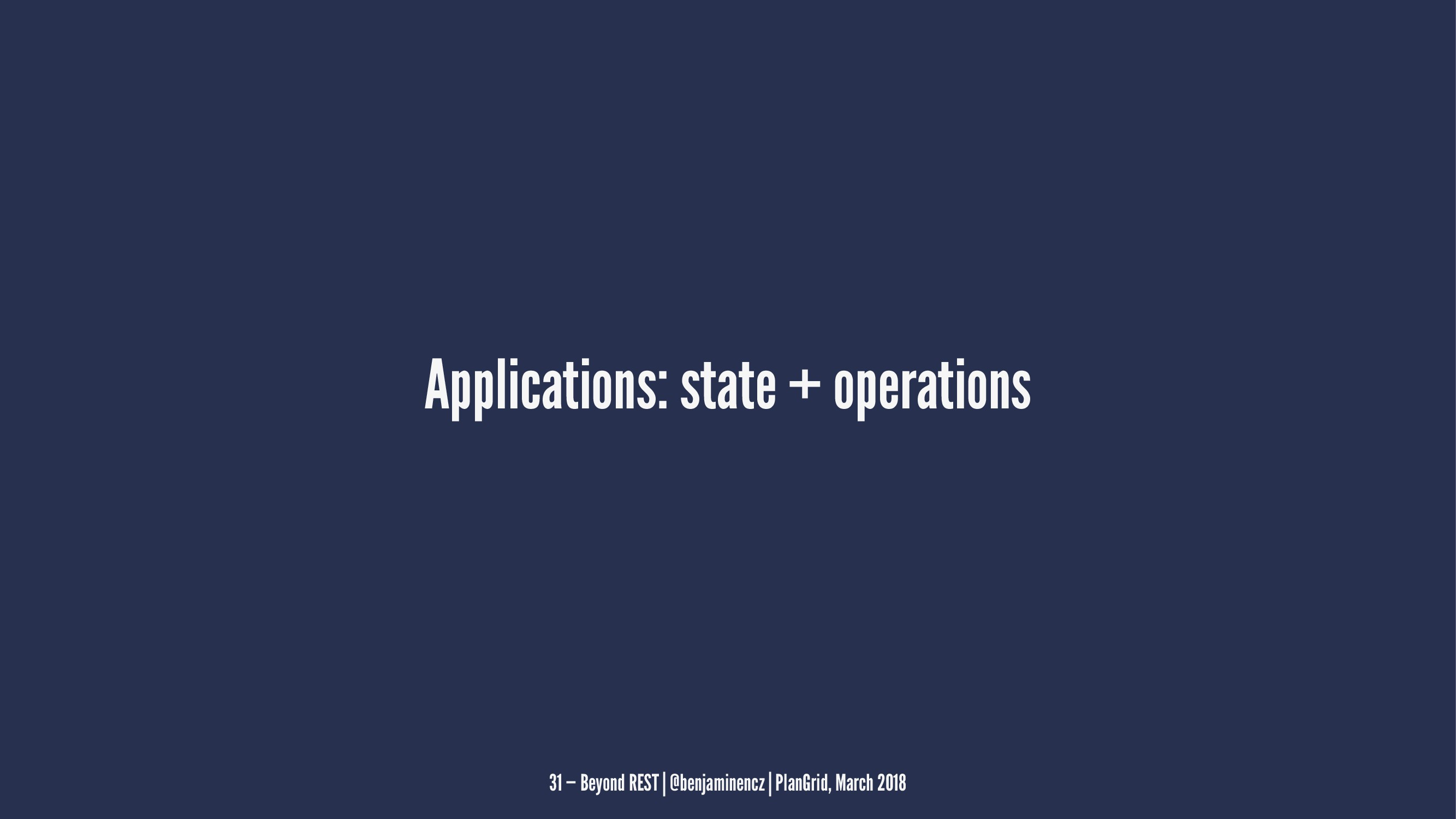 Applications: state + operations 31 — Beyond RE...