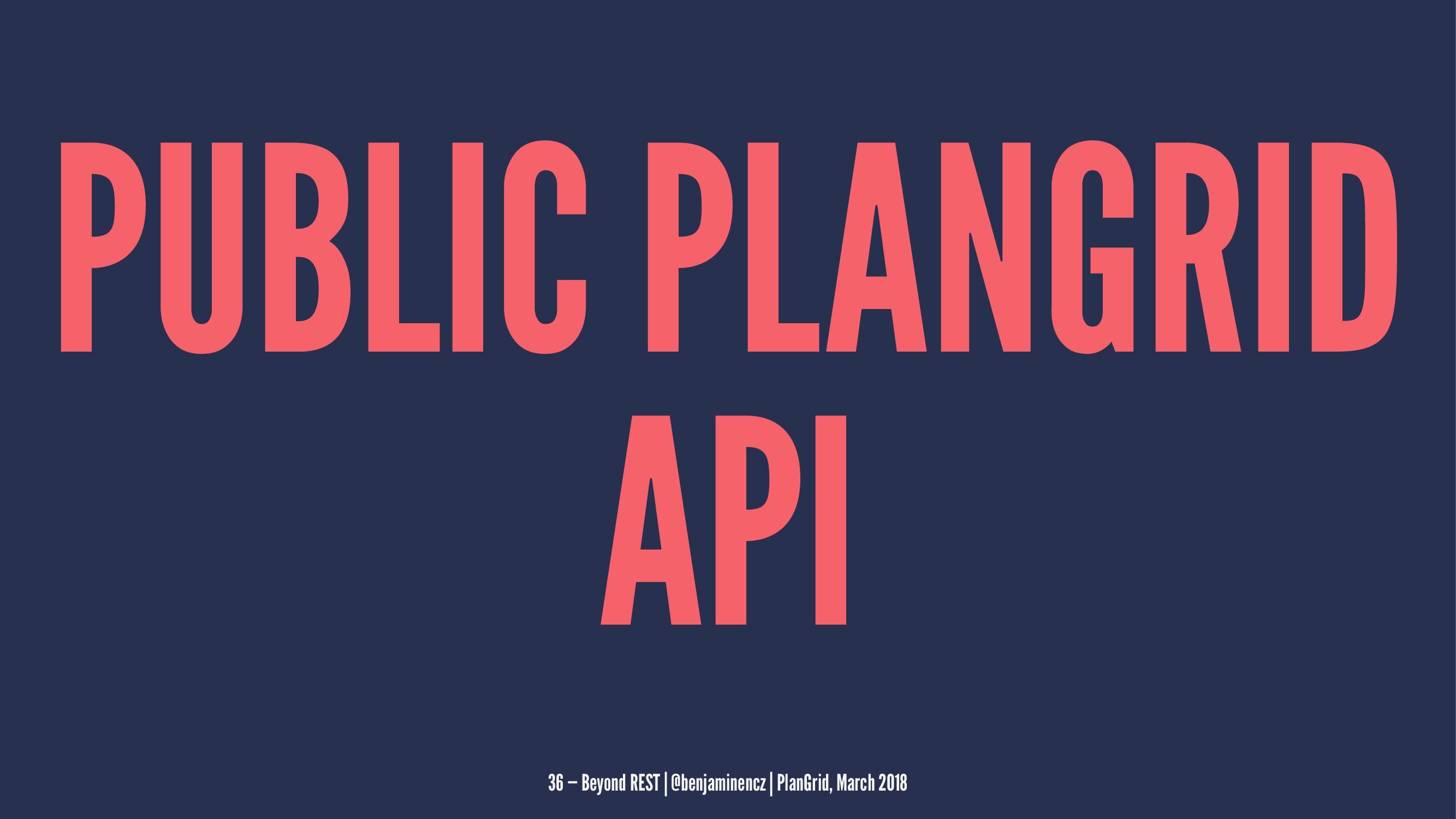 PUBLIC PLANGRID API 36 — Beyond REST | @benjami...