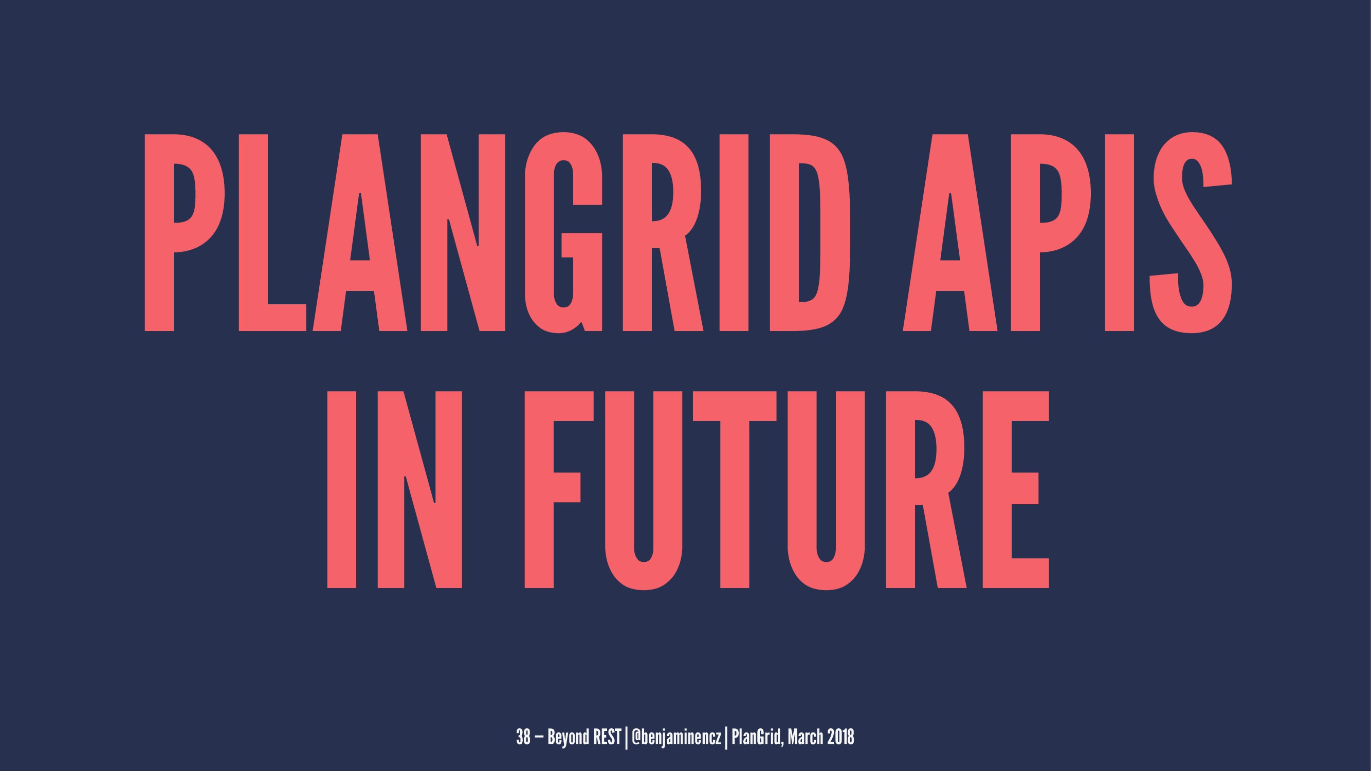 PLANGRID APIS IN FUTURE 38 — Beyond REST | @ben...