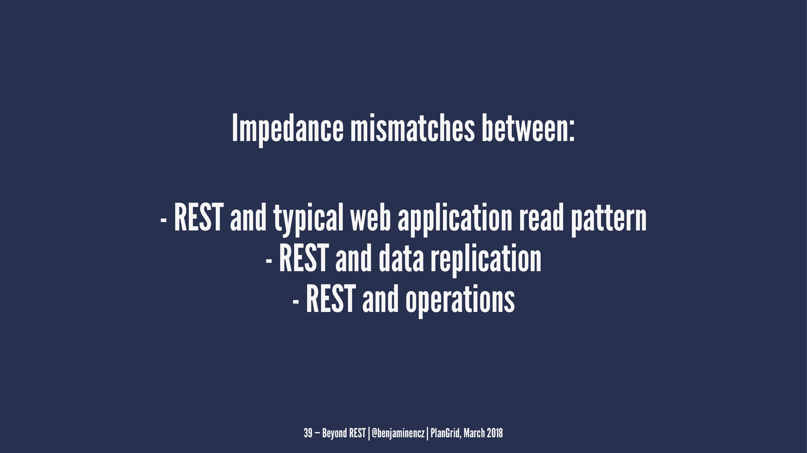 Impedance mismatches between: - REST and typica...
