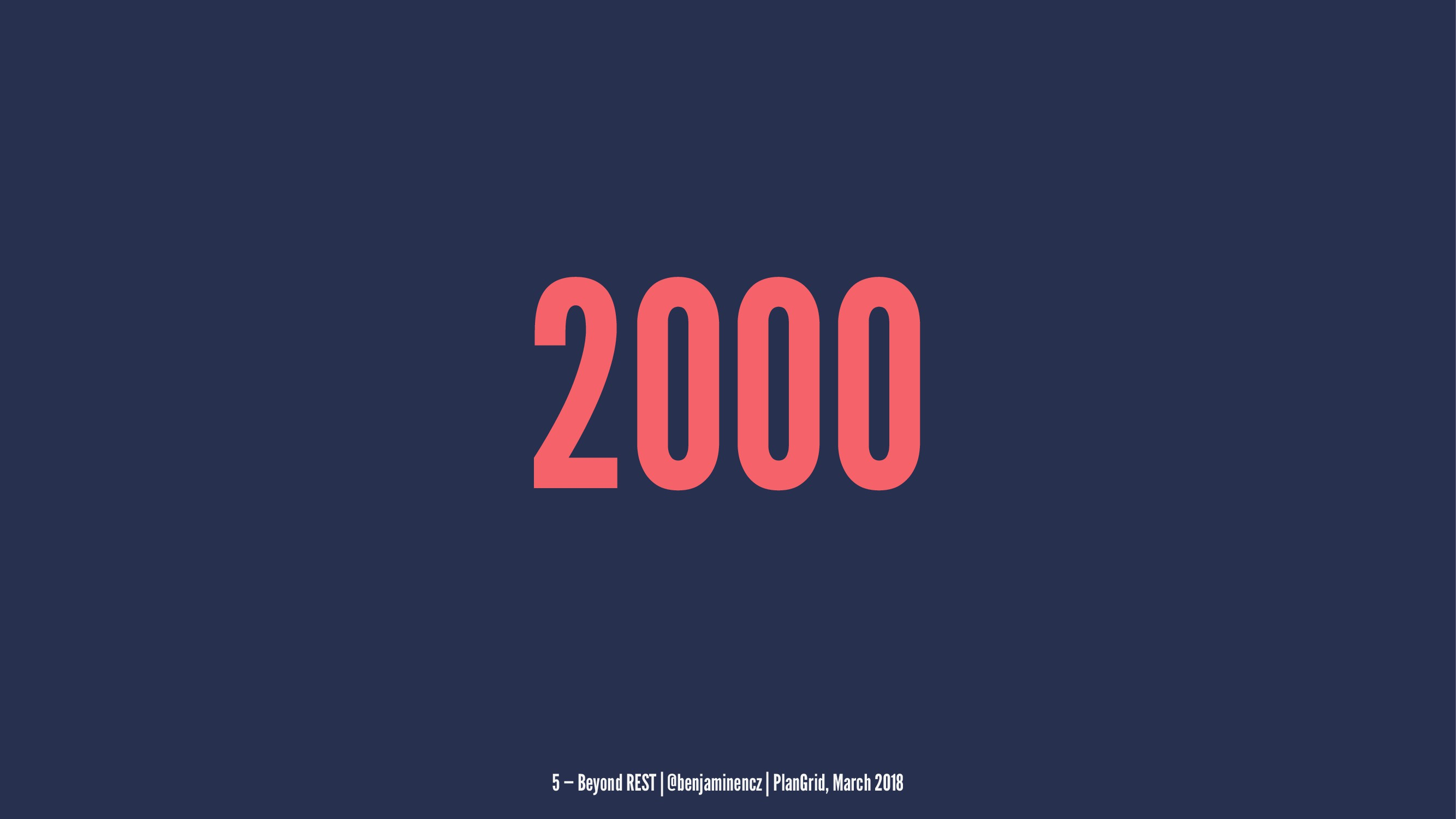 2000 5 — Beyond REST | @benjaminencz | PlanGrid...
