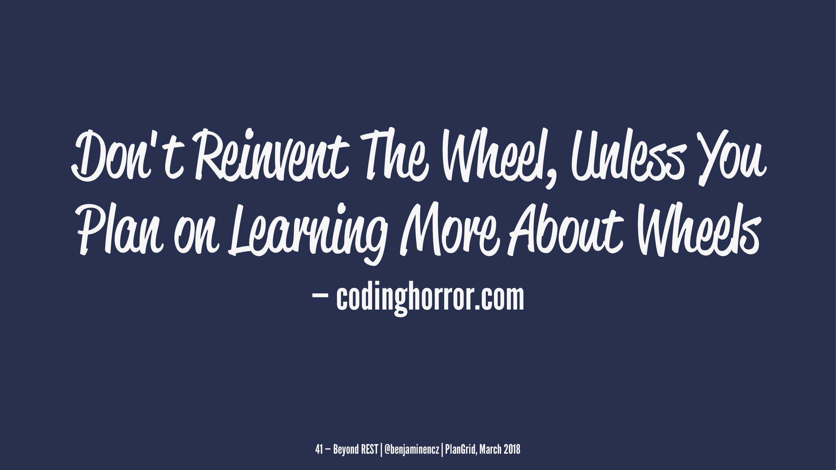 Don't Reinvent The Wheel, Unless You Plan on Le...
