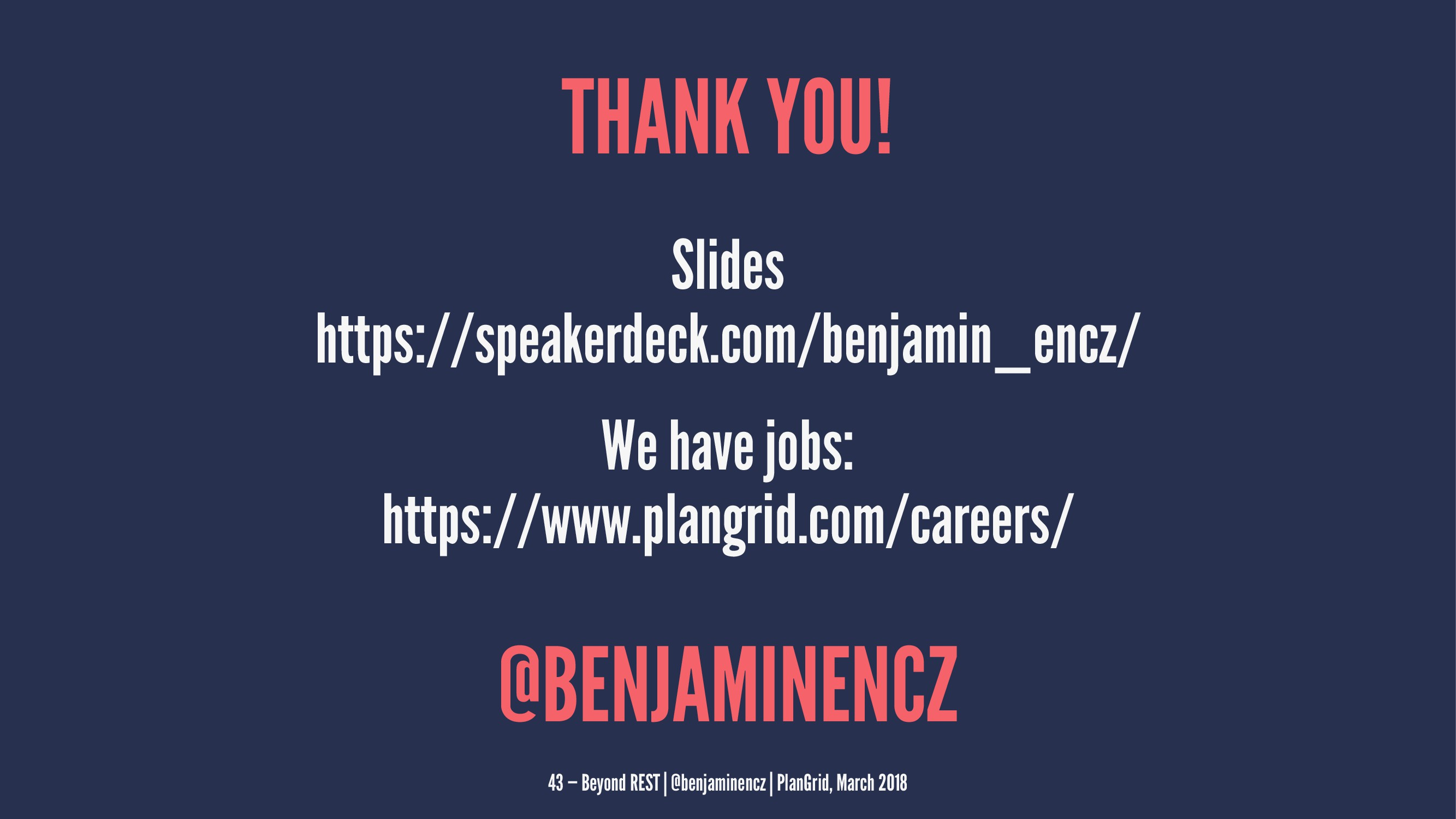 THANK YOU! Slides https://speakerdeck.com/benja...