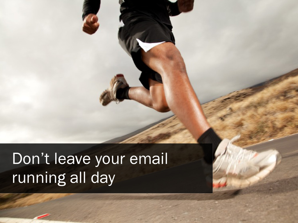 Don't leave your email running all day