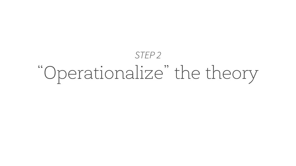 """""""Operationalize"""" the theory STEP 2"""
