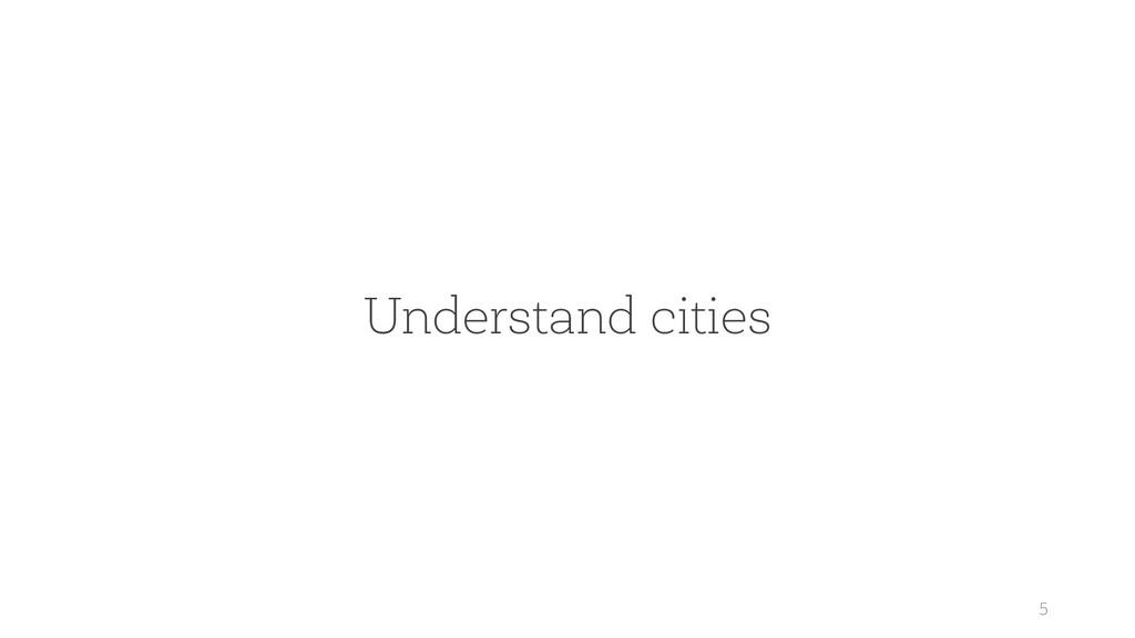 5 Understand cities