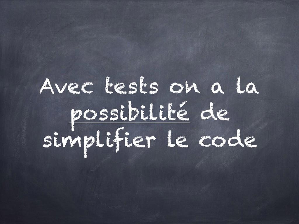 Avec tests on a la possibilité de simplifier le...