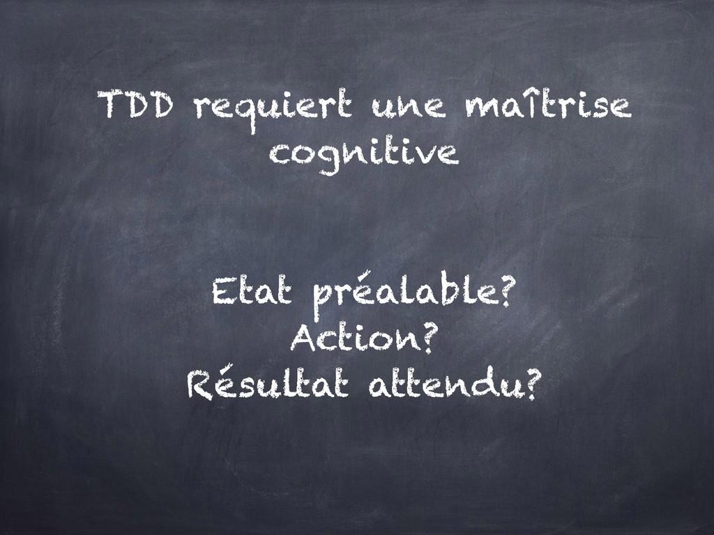 TDD requiert une maîtrise cognitive Etat préala...