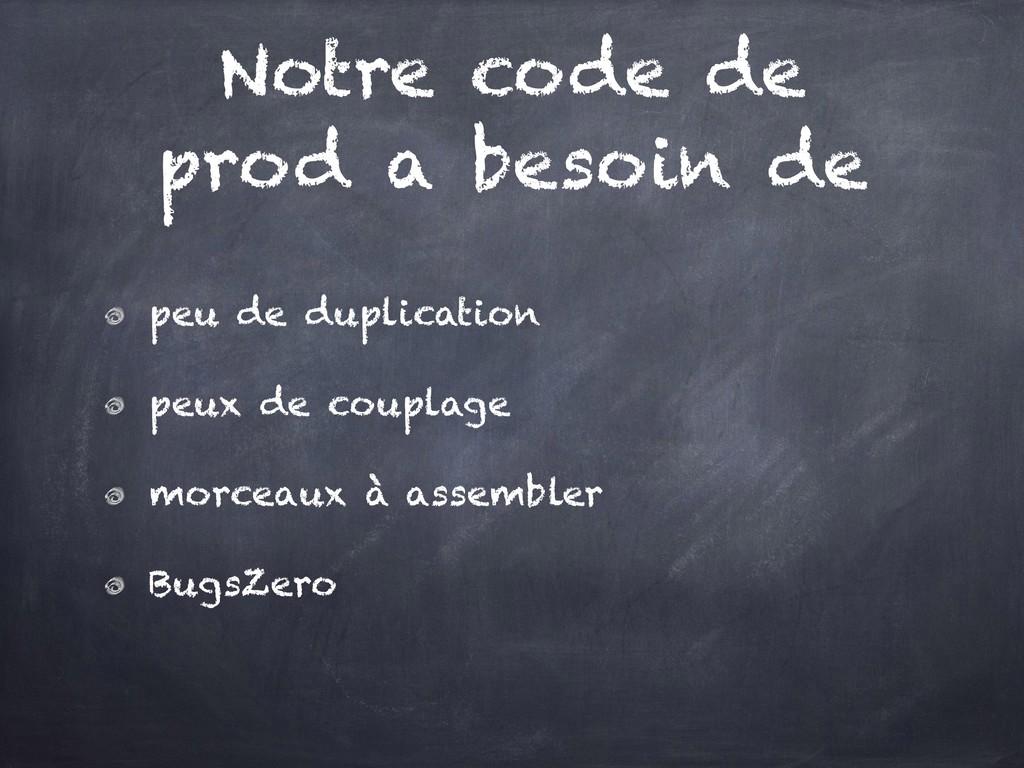 Notre code de prod a besoin de peu de duplicati...