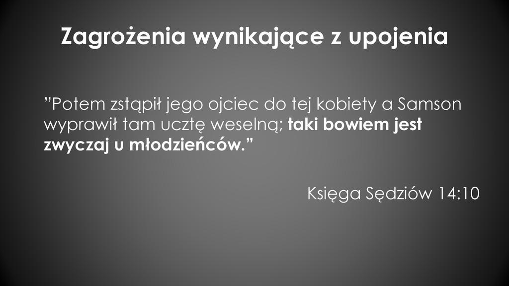 """Zagrożenia wynikające z upojenia """"Potem zstąpił..."""