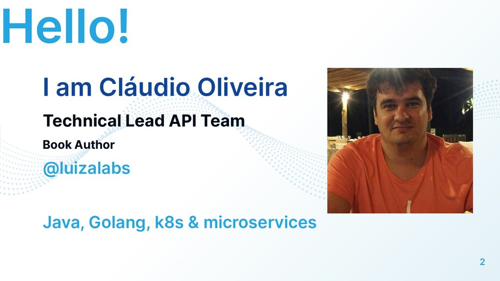 Hello! I am Cláudio Oliveira Technical Lead API...