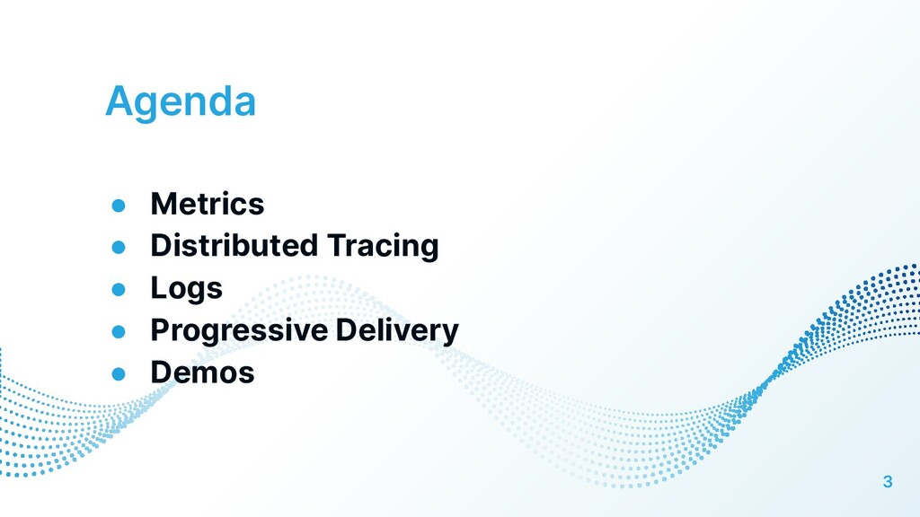 Agenda ● Metrics ● Distributed Tracing ● Logs ●...