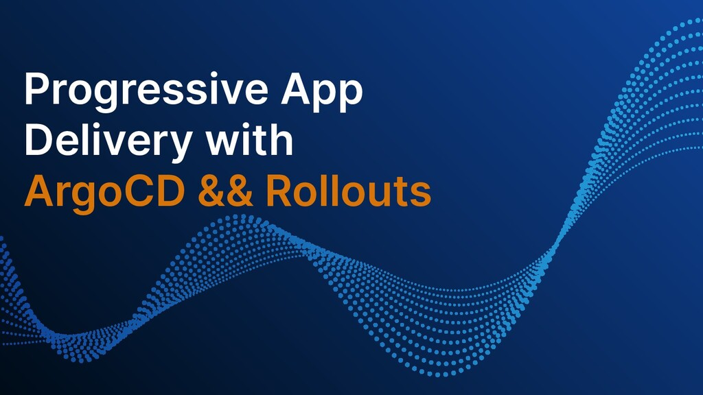Progressive App Delivery with ArgoCD && Rollouts