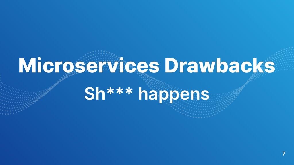 7 Microservices Drawbacks Sh*** happens