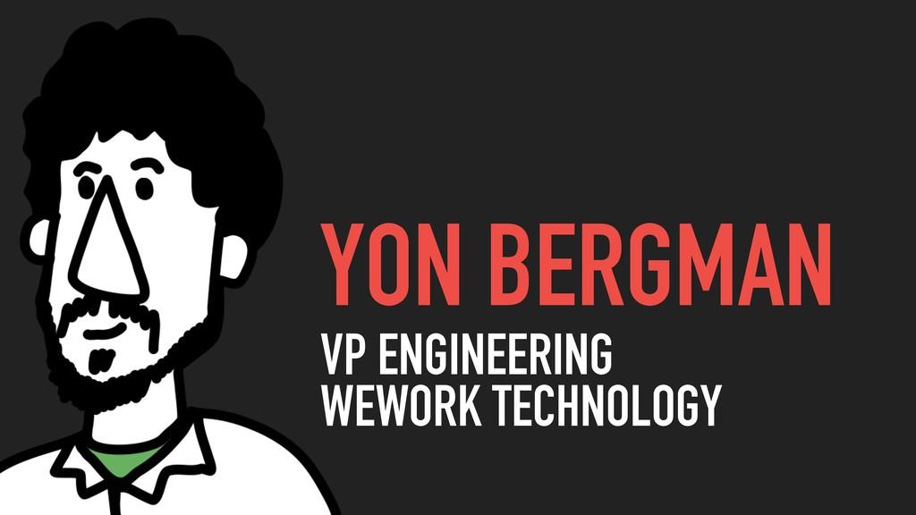 @yonbergman YON BERGMAN VP ENGINEERING WEWORK ...