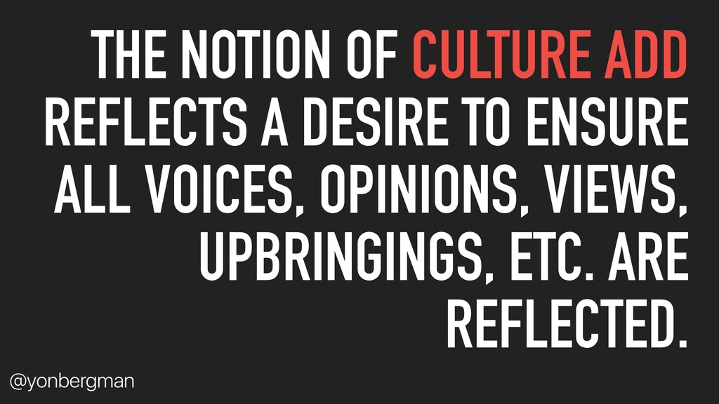@yonbergman THE NOTION OF CULTURE ADD REFLECTS ...