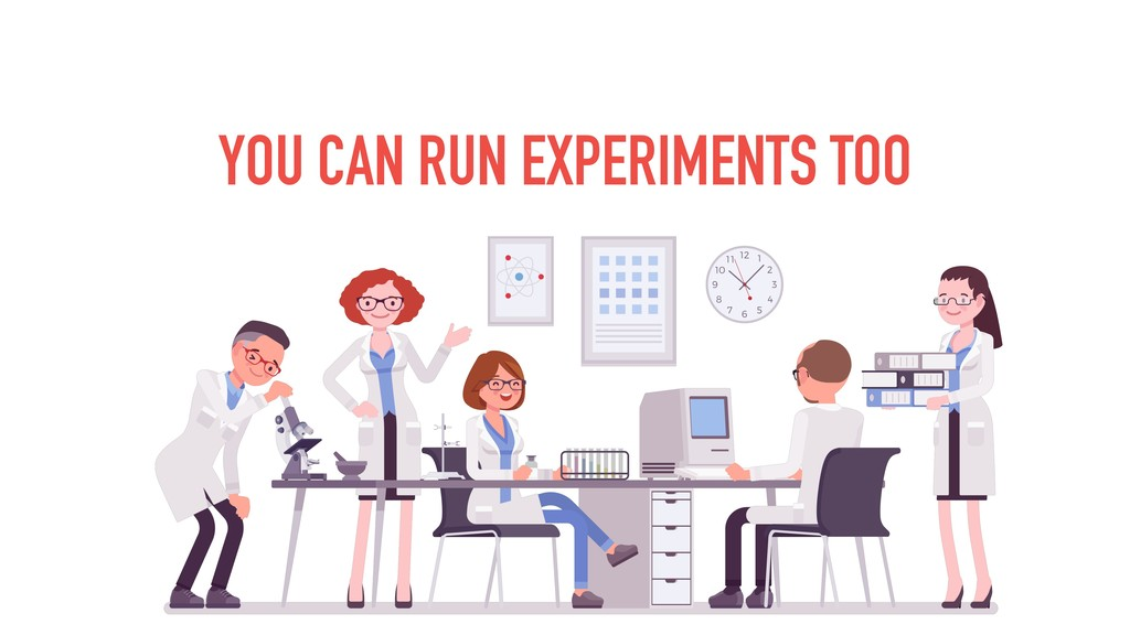 YOU CAN RUN EXPERIMENTS TOO
