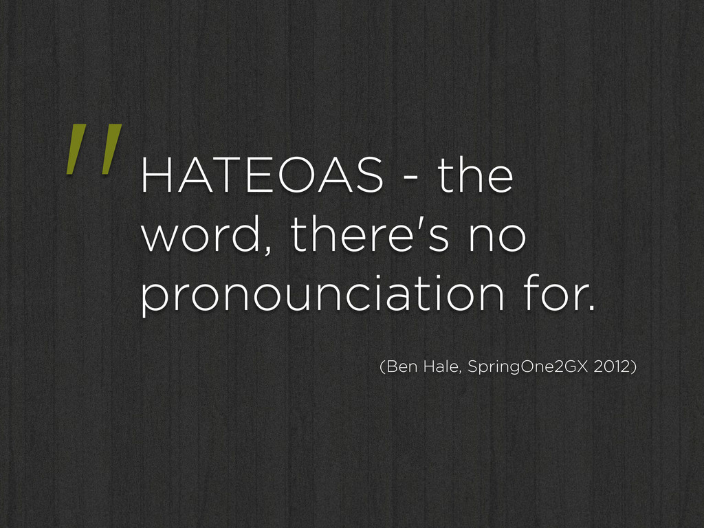 """""""HATEOAS - the word, there's no pronounciation ..."""